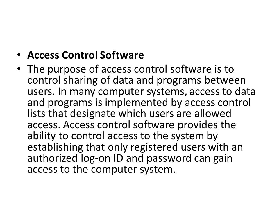 Access Control Software The purpose of access control software is to control sharing of data and programs between users. In many computer systems, acc