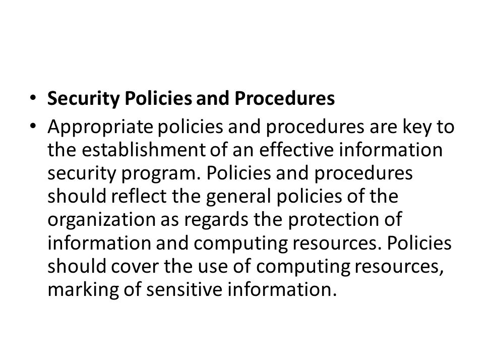 Security Policies and Procedures Appropriate policies and procedures are key to the establishment of an effective information security program. Polici