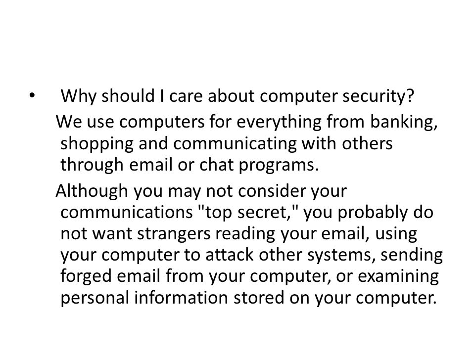 Why should I care about computer security? We use computers for everything from banking, shopping and communicating with others through email or chat