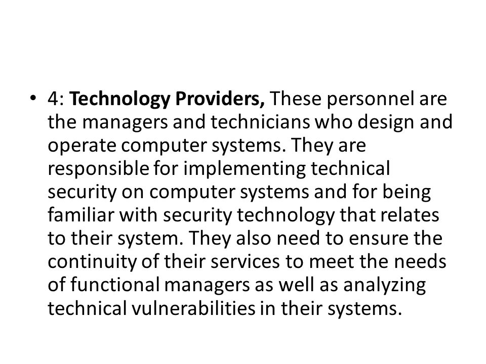 4: Technology Providers, These personnel are the managers and technicians who design and operate computer systems. They are responsible for implementi