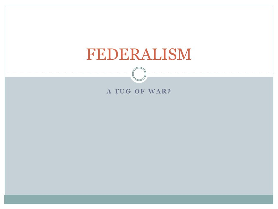 Theories of Federalism DUAL FEDERALISM: the federal government and the state governments are co-equals; involves clearly enumerated powers for each; federal govt only has powers expressly granted to it, while the states retain all other powers Layer cake federalism Predominant relationship from 1790s to 1930 Relationship best characterized by tension rather than cooperation