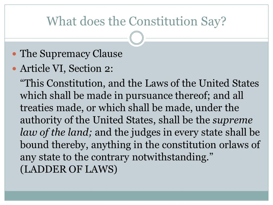 "What does the Constitution Say? The Supremacy Clause Article VI, Section 2: ""This Constitution, and the Laws of the United States which shall be made"