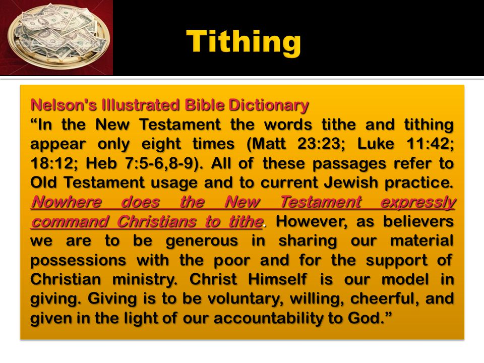 Nelson s Illustrated Bible Dictionary In the New Testament the words tithe and tithing appear only eight times (Matt 23:23; Luke 11:42; 18:12; Heb 7:5-6,8-9).