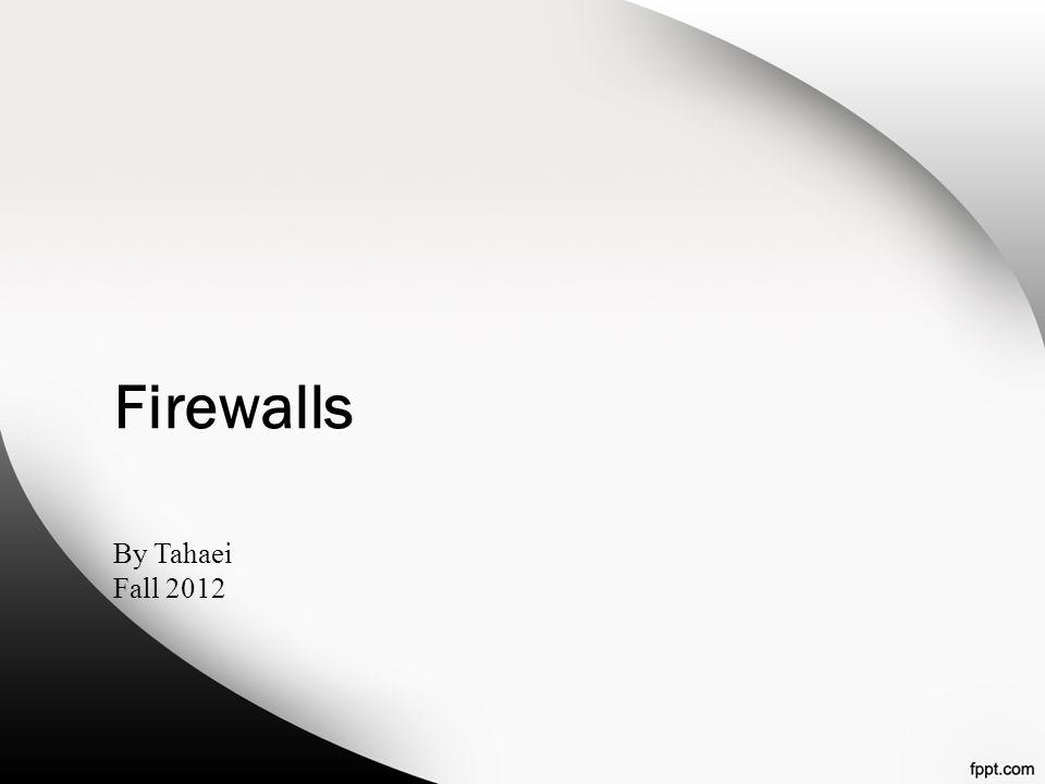 Firewalls By Tahaei Fall 2012
