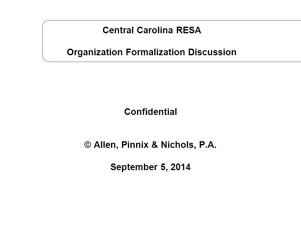 September 5, 2014 CCRESA Strategy Session © Confidential © Allen, Pinnix & Nichols, P.A.