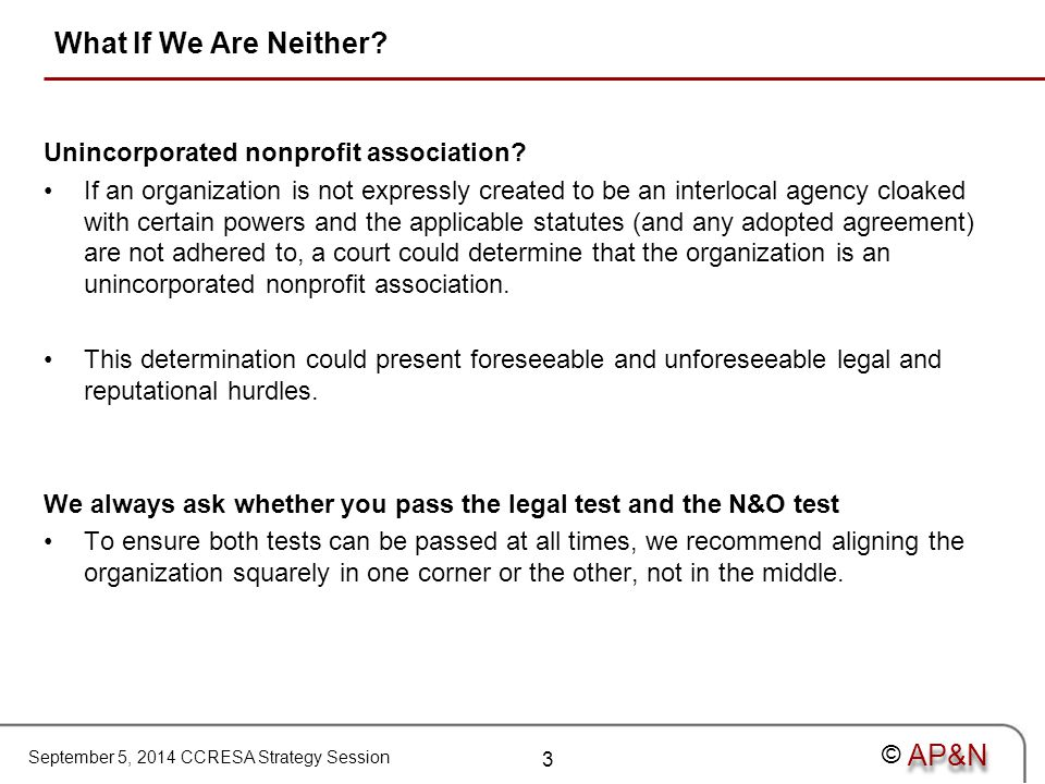 September 5, 2014 CCRESA Strategy Session © What If We Are Neither? Unincorporated nonprofit association? If an organization is not expressly created