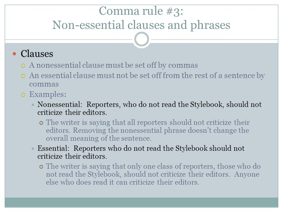 Comma rule #3: Non-essential clauses and phrases Clauses  A nonessential clause must be set off by commas  An essential clause must not be set off f