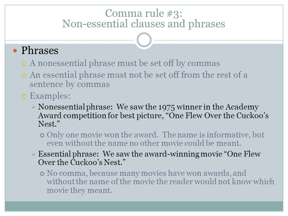 Phrases  A nonessential phrase must be set off by commas  An essential phrase must not be set off from the rest of a sentence by commas  Examples: