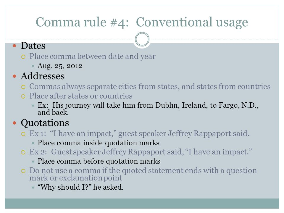 Comma rule #4: Conventional usage Dates  Place comma between date and year  Aug.