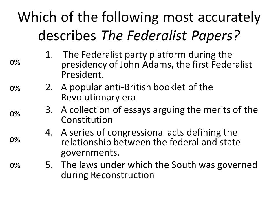 Of the following, American federalism is greatly exemplified by the 1.System of checks and balances among the three branches.
