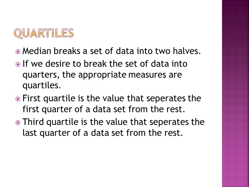  Median breaks a set of data into two halves.