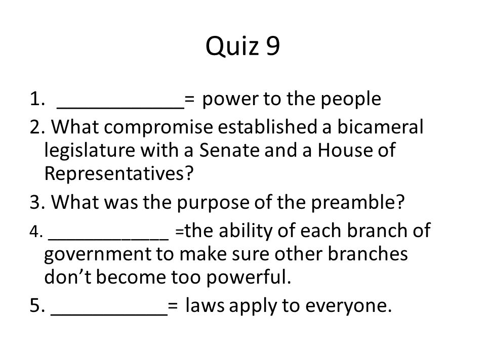 Quiz 10 1.___________ power to the people 2.The ____________ lists the goals of the Constitution.