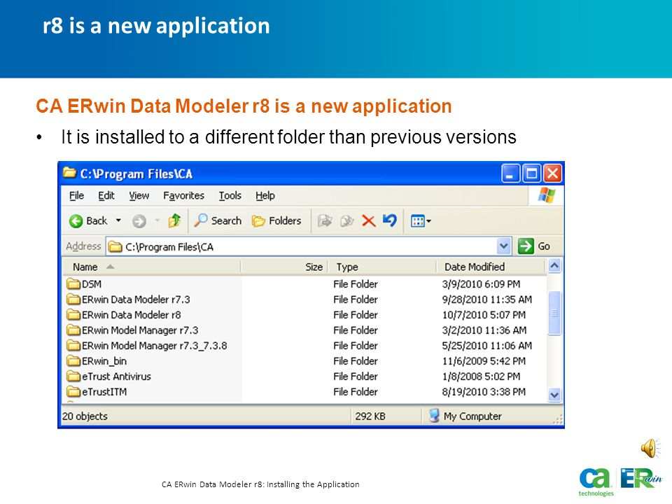 one installation – multiple applications CA ERwin Data Modeler r8: Installing the Application CA ERwin Data Modeler r8 is all-inclusive The single CA ERwin Data Modeler r8 application combines in one package what has previously required multiple applications and, therefore, multiple installations.