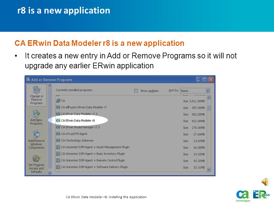 the installation package CA ERwin Data Modeler r8: Installing the Application Text-only option The CA ERwin Data Modeler r8 installation The CA ERwin Data Modeler r8 installation is available is available as a executable (downloadable from the CA Support website) or from a DVD.