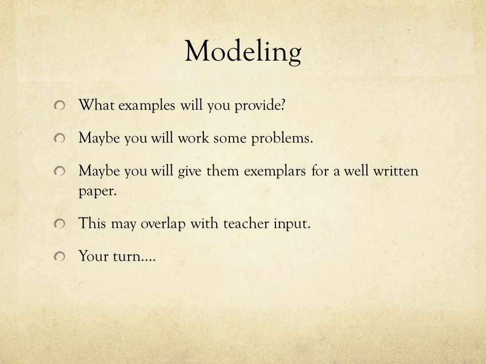 Modeling What examples will you provide.Maybe you will work some problems.