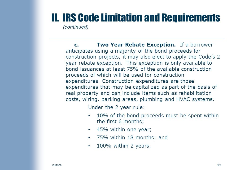 23 1699909 II. IRS Code Limitation and Requirements (continued) c.Two Year Rebate Exception.