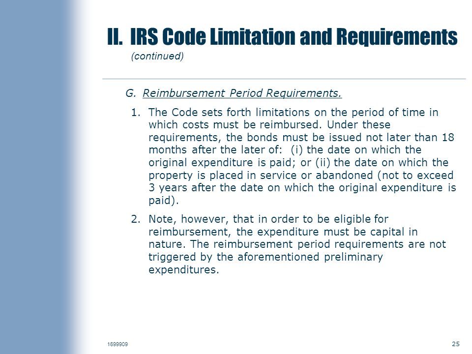25 1699909 II. IRS Code Limitation and Requirements (continued) G.Reimbursement Period Requirements. 1. The Code sets forth limitations on the period
