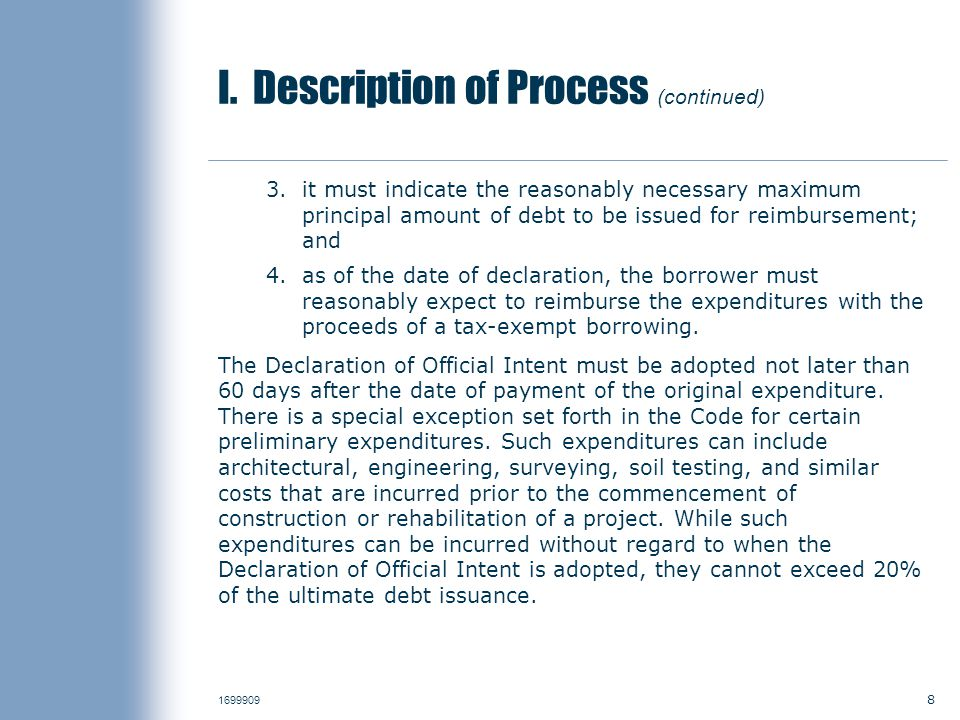 I. Description of Process (continued) 3.it must indicate the reasonably necessary maximum principal amount of debt to be issued for reimbursement; and