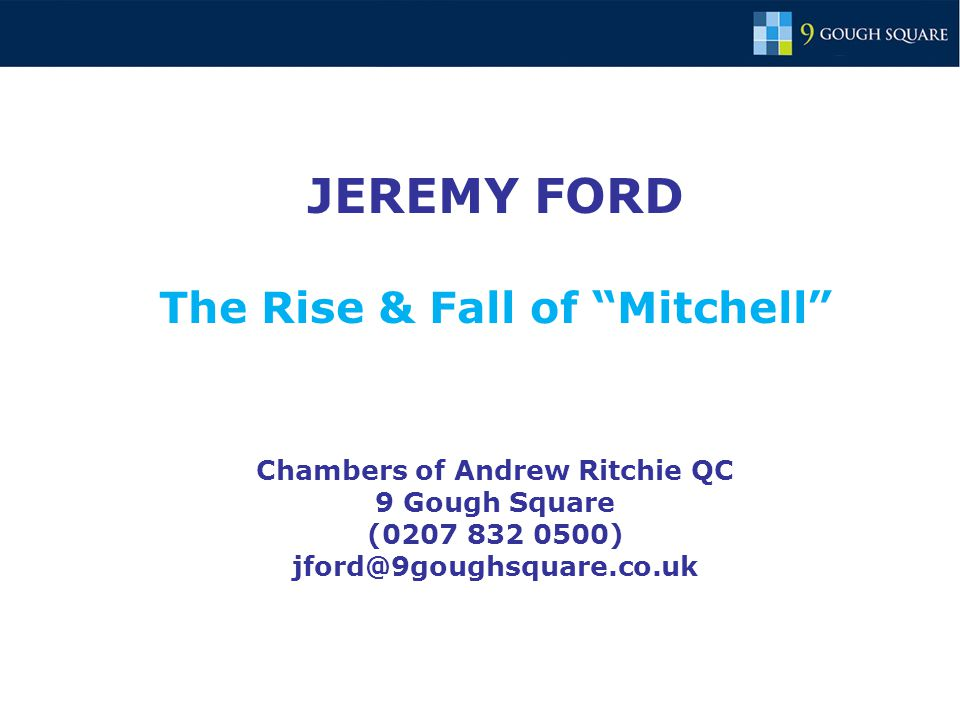 JEREMY FORD The Rise & Fall of Mitchell Chambers of Andrew Ritchie QC 9 Gough Square (0207 832 0500) jford@9goughsquare.co.uk