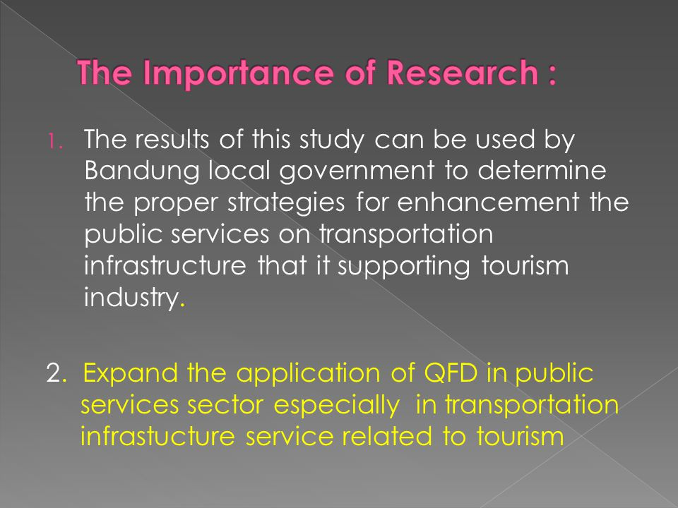 1. The results of this study can be used by Bandung local government to determine the proper strategies for enhancement the public services on transpo