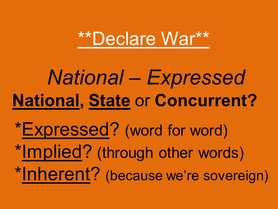**Declare War** *Expressed. (word for word) *Implied.