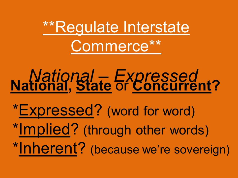 **Regulate Interstate Commerce** *Expressed.(word for word) *Implied.