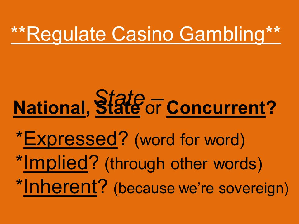 **Regulate Casino Gambling** *Expressed. (word for word) *Implied.