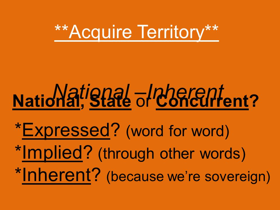 **Acquire Territory** *Expressed. (word for word) *Implied.