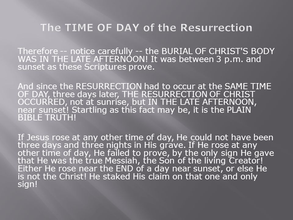 Therefore -- notice carefully -- the BURIAL OF CHRIST S BODY WAS IN THE LATE AFTERNOON.