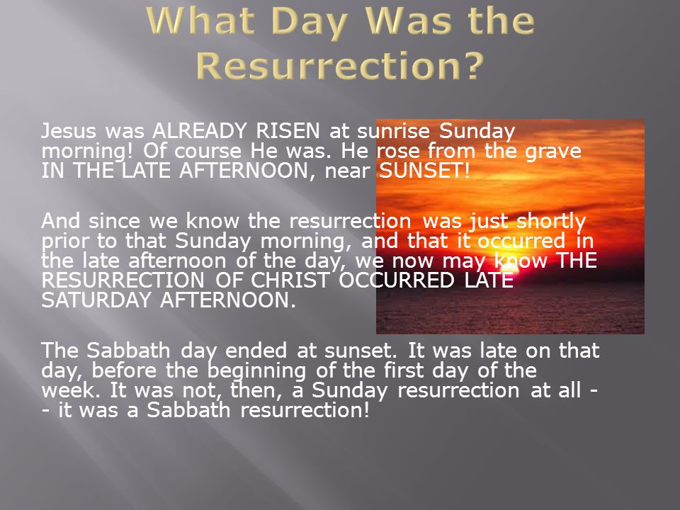 Jesus was ALREADY RISEN at sunrise Sunday morning.