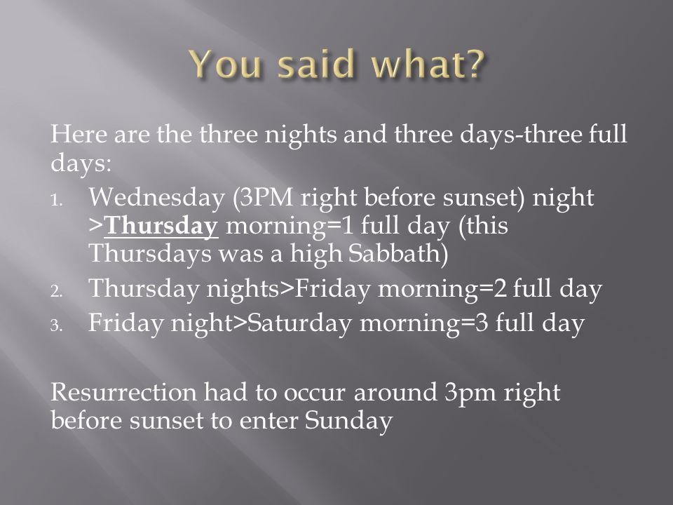 Here are the three nights and three days-three full days: 1.