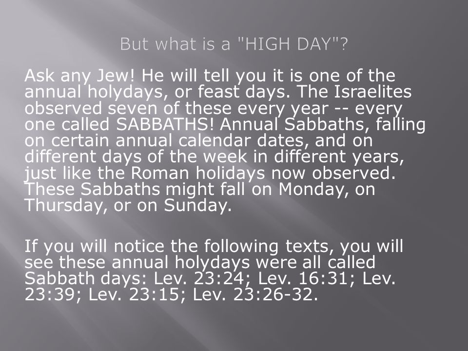 Ask any Jew. He will tell you it is one of the annual holydays, or feast days.