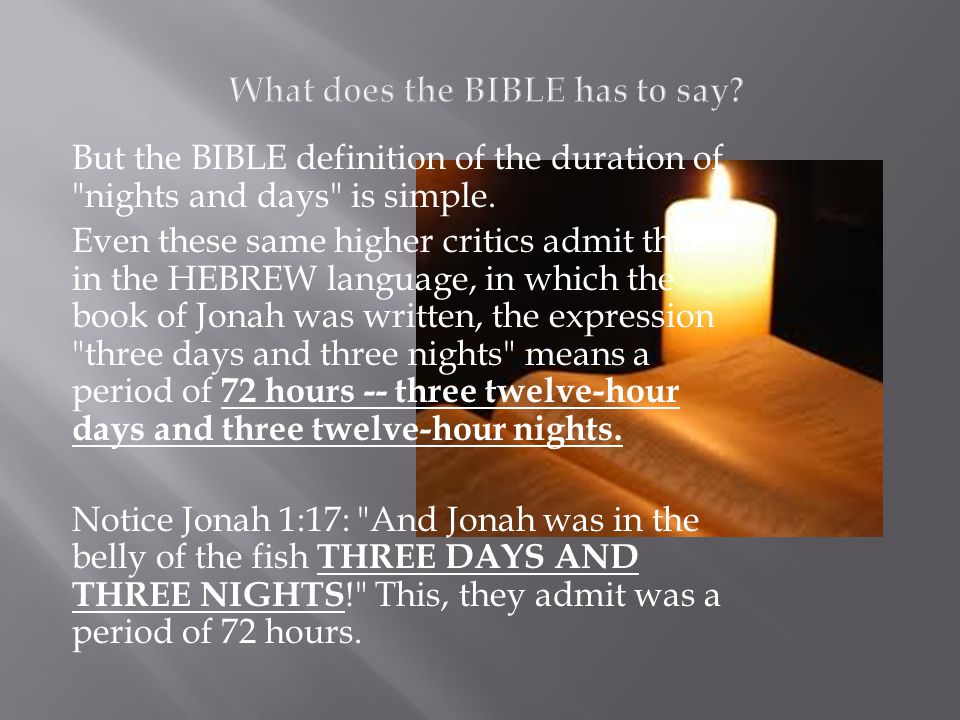 But the BIBLE definition of the duration of nights and days is simple.