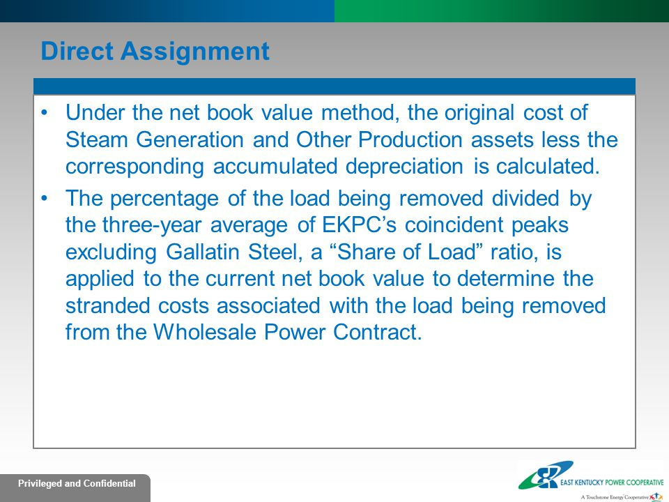 Privileged and Confidential Direct Assignment Under the net book value method, the original cost of Steam Generation and Other Production assets less the corresponding accumulated depreciation is calculated.