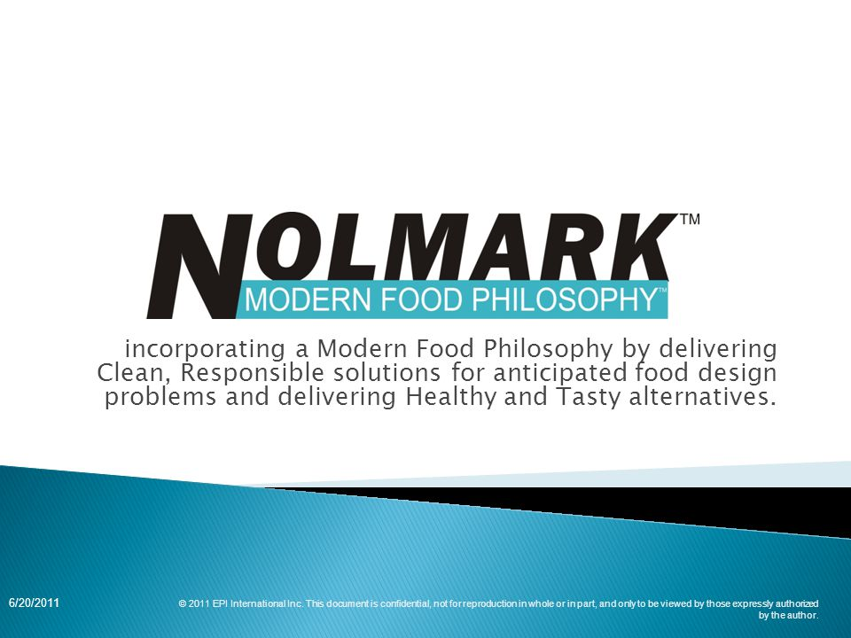incorporating a Modern Food Philosophy by delivering Clean, Responsible solutions for anticipated food design problems and delivering Healthy and Tasty alternatives.