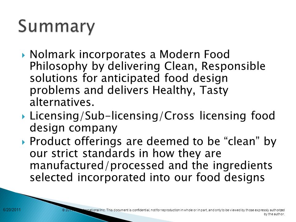  Nolmark incorporates a Modern Food Philosophy by delivering Clean, Responsible solutions for anticipated food design problems and delivers Healthy, Tasty alternatives.