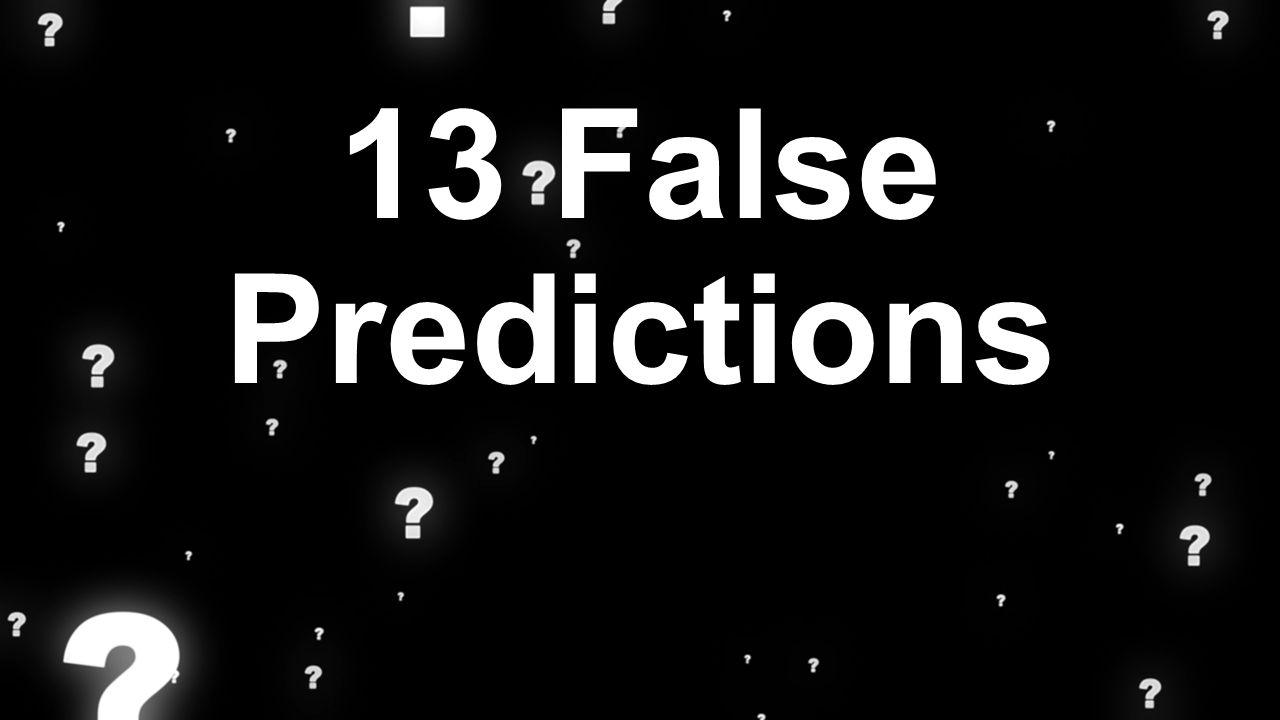 13 False Predictions