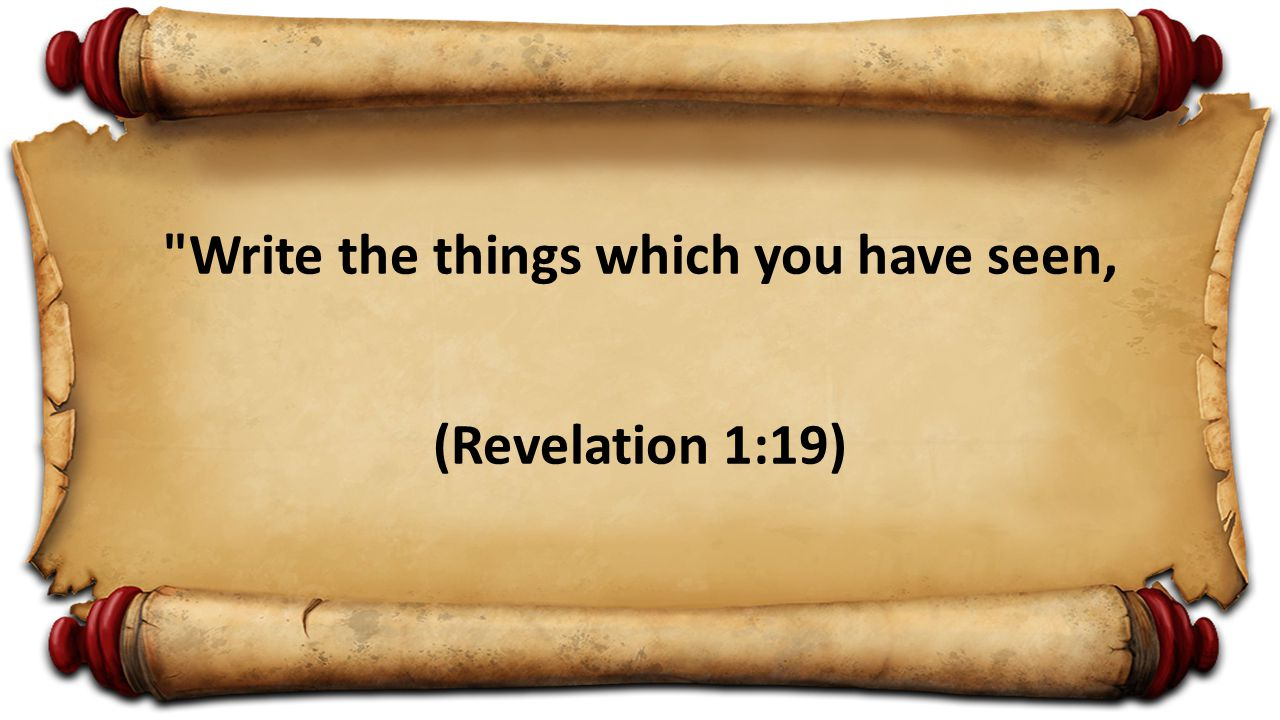 Write the things which you have seen, (Revelation 1:19)