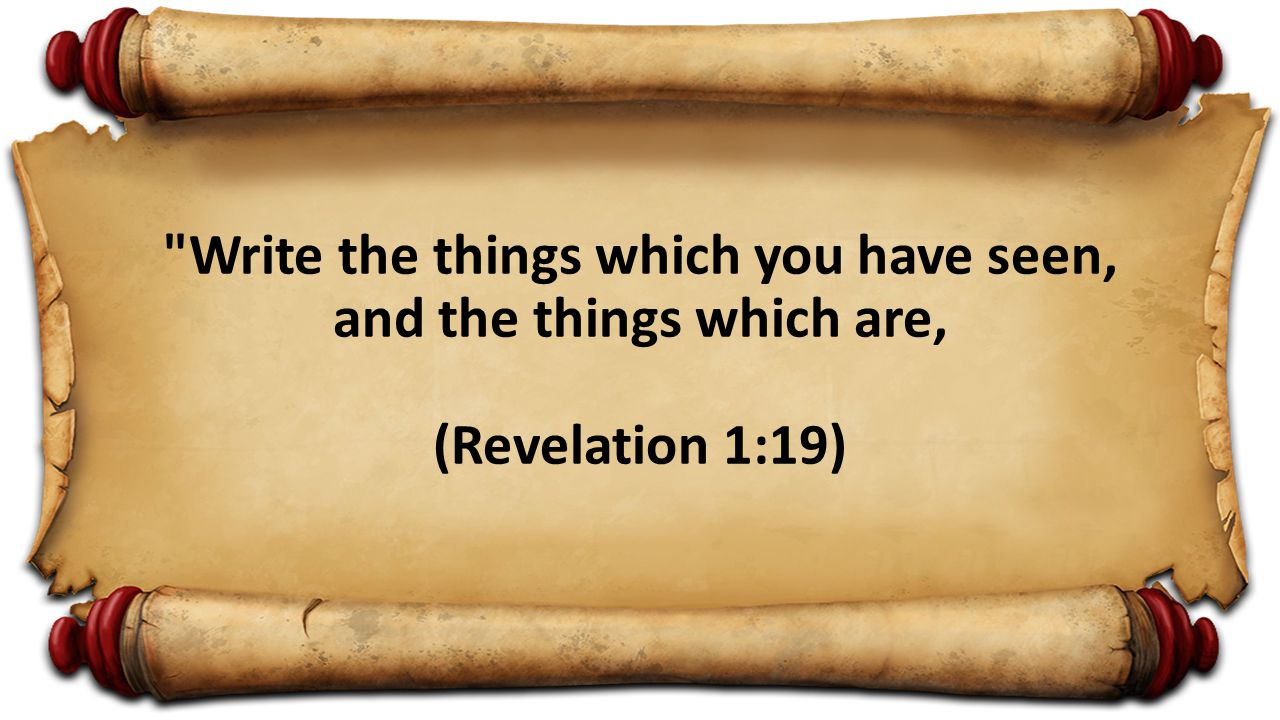 Write the things which you have seen, and the things which are, (Revelation 1:19)
