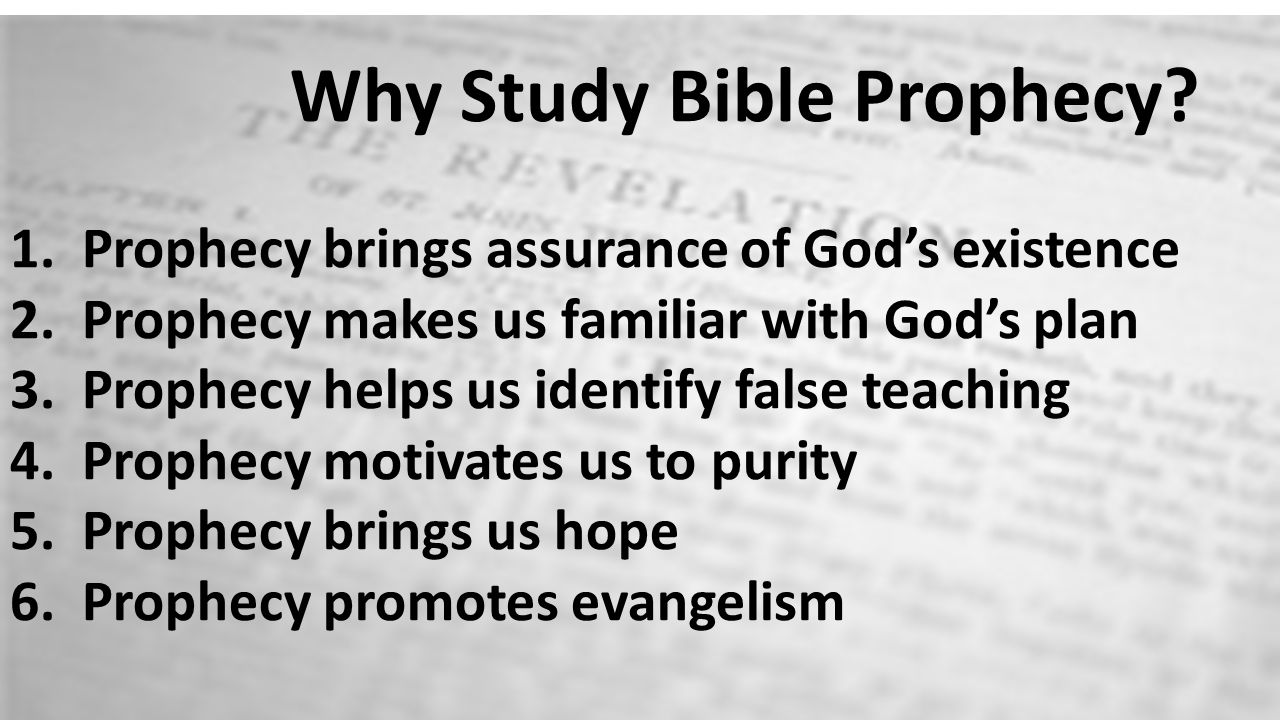 Why Study Bible Prophecy. 1. Prophecy brings assurance of God's existence 2.