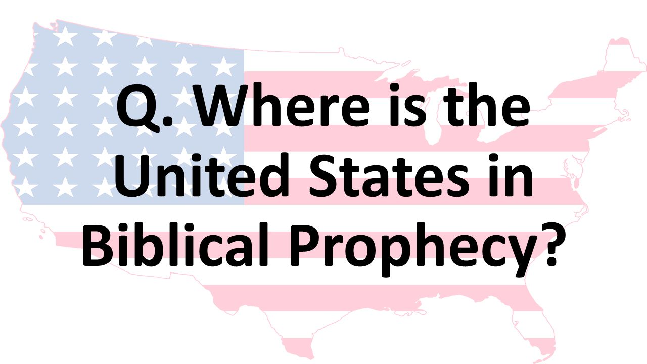 Q. Where is the United States in Biblical Prophecy?