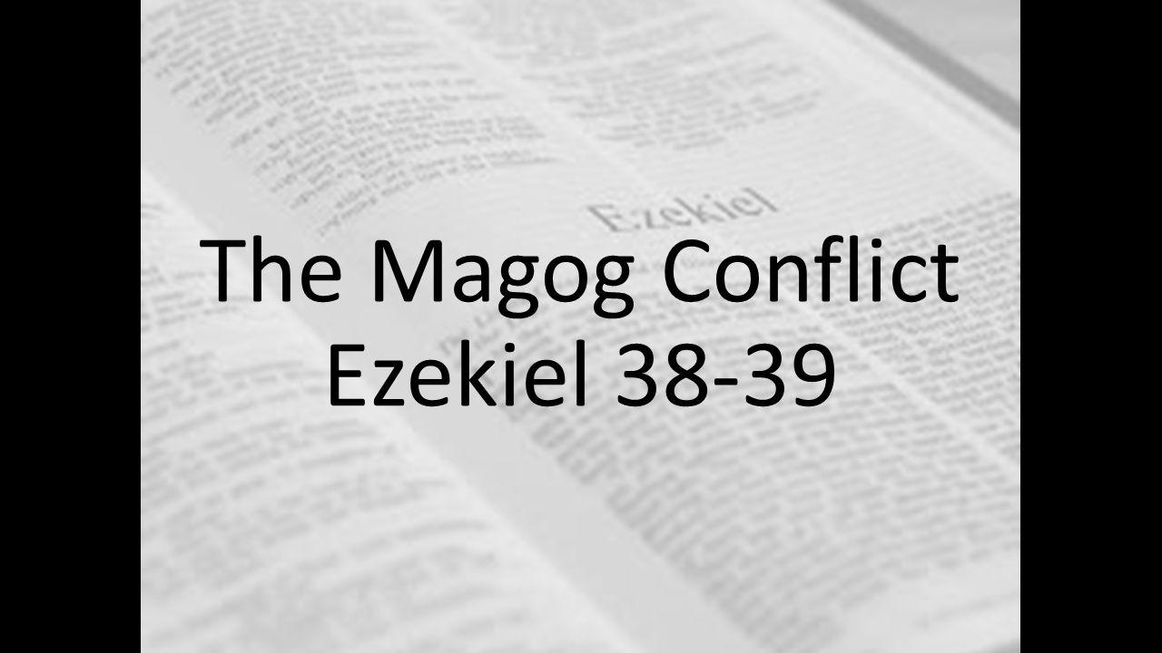 The Magog Conflict Ezekiel 38-39