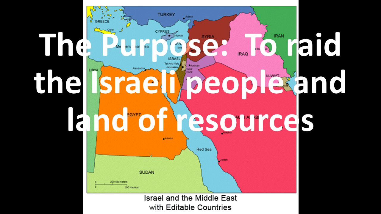 The Purpose: To raid the Israeli people and land of resources
