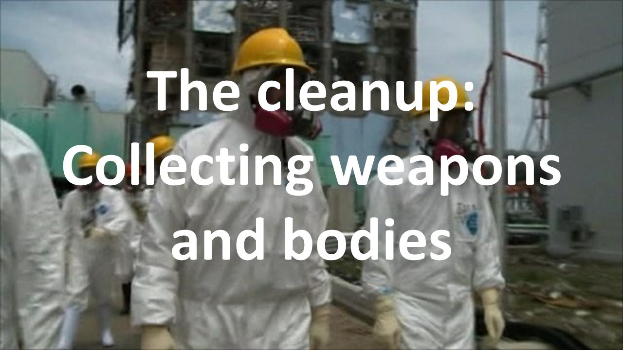 The cleanup: Collecting weapons and bodies