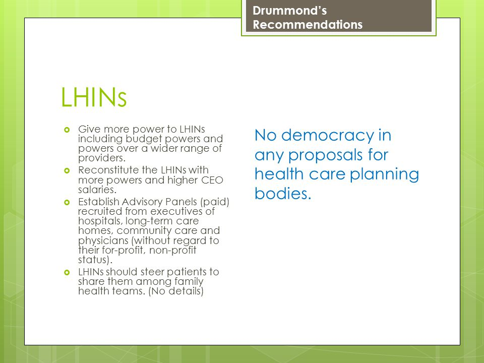 LHINs  Give more power to LHINs including budget powers and powers over a wider range of providers.