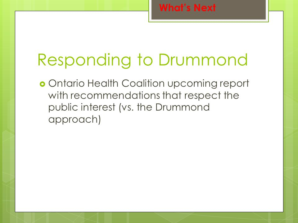 Responding to Drummond  Ontario Health Coalition upcoming report with recommendations that respect the public interest (vs.