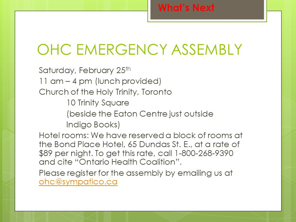 OHC EMERGENCY ASSEMBLY Saturday, February 25 th 11 am – 4 pm (lunch provided) Church of the Holy Trinity, Toronto 10 Trinity Square (beside the Eaton Centre just outside Indigo Books) Hotel rooms: We have reserved a block of rooms at the Bond Place Hotel, 65 Dundas St.