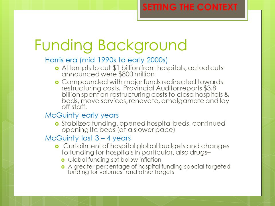 Funding Background Harris era (mid 1990s to early 2000s)  Attempts to cut $1 billion from hospitals, actual cuts announced were $800 million  Compounded with major funds redirected towards restructuring costs.