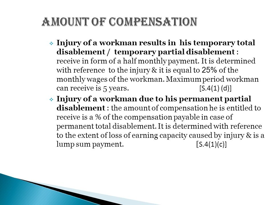  Injury of a workman results in his temporary total disablement / temporary partial disablement : receive in form of a half monthly payment. It is de