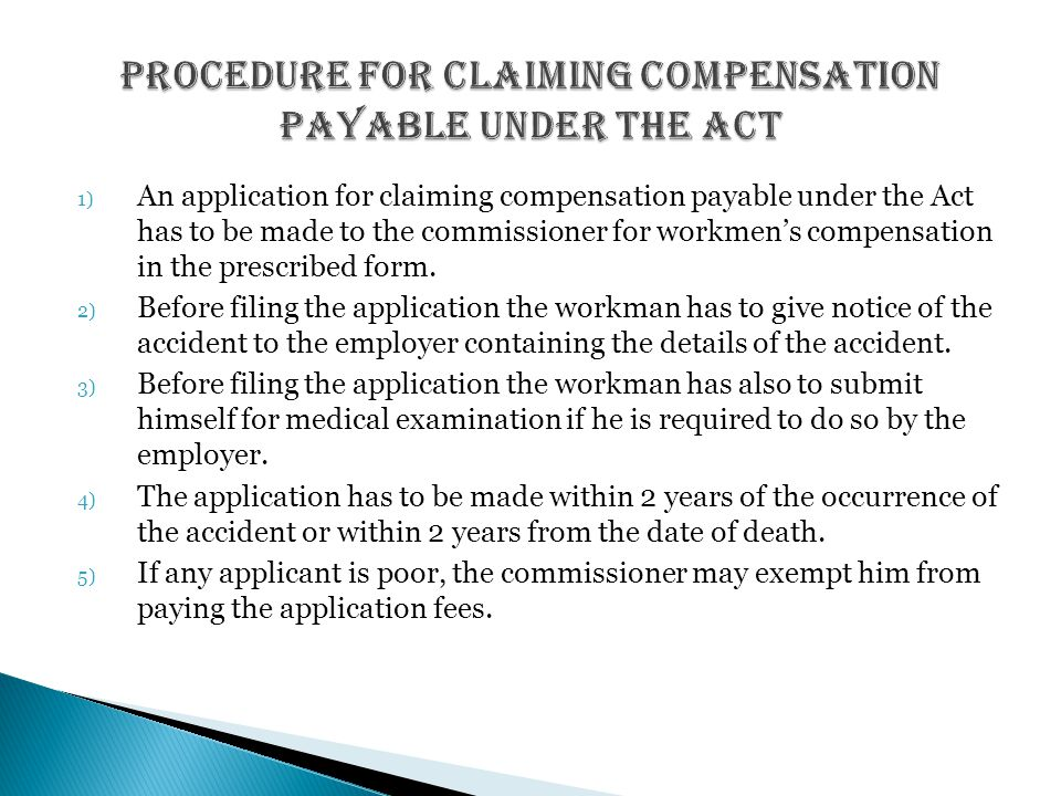 1) An application for claiming compensation payable under the Act has to be made to the commissioner for workmen's compensation in the prescribed form.